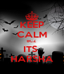 KEEP CALM BCZ ITS  HARSHA - Personalised Poster A4 size