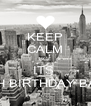 KEEP CALM BCZ ITS  MAH BIRTHDAY BASH - Personalised Poster A4 size