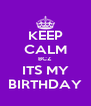KEEP CALM BCZ ITS MY BIRTHDAY - Personalised Poster A4 size