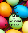 KEEP CALM Bcz New Year  Is a Head ;) - Personalised Poster A4 size