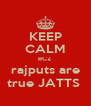 KEEP CALM BCZ rajputs are true JATTS  - Personalised Poster A4 size