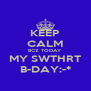 KEEP CALM BCZ TODAY MY SWTHRT B-DAY:-* - Personalised Poster A4 size