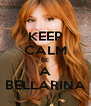 KEEP CALM BE A BELLARINA - Personalised Poster A4 size