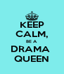 KEEP CALM, BE A DRAMA  QUEEN - Personalised Poster A4 size
