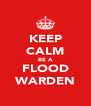 KEEP CALM BE A FLOOD WARDEN - Personalised Poster A4 size