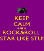 KEEP CALM & BE A ROCK&ROLL  STAR LIKE STU! - Personalised Poster A4 size