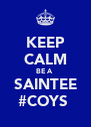 KEEP CALM BE A  SAINTEE #COYS  - Personalised Poster A4 size