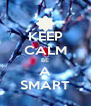 KEEP CALM BE A SMART - Personalised Poster A4 size