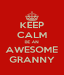 KEEP CALM BE AN AWESOME GRANNY - Personalised Poster A4 size