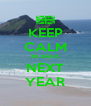 KEEP CALM BE BACK NEXT YEAR - Personalised Poster A4 size
