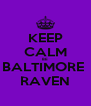 KEEP CALM BE BALTIMORE  RAVEN - Personalised Poster A4 size