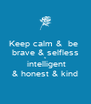 Keep calm &  be  brave & selfless &  intelligent & honest & kind - Personalised Poster A4 size