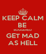 KEEP CALM BE  BUGGERED GET MAD AS HELL - Personalised Poster A4 size