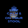 KEEP CALM & BE COOL ON YOUR STOOL - Personalised Poster A4 size