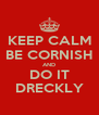 KEEP CALM BE CORNISH AND DO IT DRECKLY - Personalised Poster A4 size