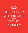 KEEP CALM BE CORNISH AND DO IT DREKLY - Personalised Poster A4 size
