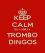 KEEP CALM BE CRAZY TROMBO DINGOS - Personalised Poster A4 size