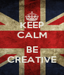 KEEP CALM  BE CREATIVE - Personalised Poster A4 size