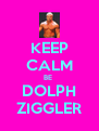 KEEP CALM BE  DOLPH ZIGGLER - Personalised Poster A4 size