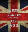 KEEP CALM BE FANS OF #33 - Personalised Poster A4 size