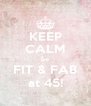 KEEP CALM be FIT & FAB at 45! - Personalised Poster A4 size