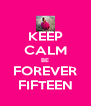 KEEP CALM BE FOREVER FIFTEEN - Personalised Poster A4 size