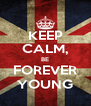 KEEP CALM, BE FOREVER YOUNG - Personalised Poster A4 size