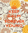 KEEP CALM BE  FOREVER YOUNG - Personalised Poster A4 size
