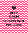 KEEP CALM BE  FRIENDS WITH MARLENE - Personalised Poster A4 size