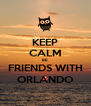 KEEP CALM BE  FRIENDS WITH ORLANDO - Personalised Poster A4 size