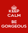 KEEP CALM  BE GORGEOUS - Personalised Poster A4 size