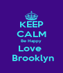 KEEP CALM Be Happy Love   Brooklyn - Personalised Poster A4 size