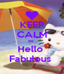 KEEP CALM Be  Hello  Fabulous  - Personalised Poster A4 size