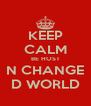 KEEP CALM BE HOST N CHANGE D WORLD - Personalised Poster A4 size