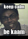 keep calm be kaam - Personalised Poster A4 size