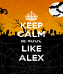 KEEP CALM BE KOOL LIKE ALEX - Personalised Poster A4 size