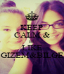 KEEP CALM & BE LIKE GIZEM&BILGE - Personalised Poster A4 size