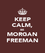 KEEP CALM, BE MORGAN FREEMAN - Personalised Poster A4 size