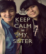 KEEP CALM BE MY SISTER - Personalised Poster A4 size