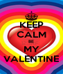 KEEP CALM BE MY VALENTINE - Personalised Poster A4 size