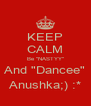 "KEEP CALM Be ""NASTYY"" And ""Dancee"" Anushka;) :* - Personalised Poster A4 size"