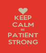 KEEP CALM BE PATIENT STRONG - Personalised Poster A4 size