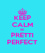 KEEP CALM BE PRETTI PERFECT - Personalised Poster A4 size