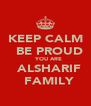 KEEP CALM   BE PROUD    YOU ARE   ALSHARIF   FAMILY - Personalised Poster A4 size