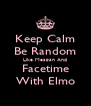 Keep Calm Be Random Like Meagan And Facetime With Elmo - Personalised Poster A4 size