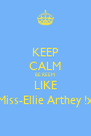 KEEP CALM BE REEM LIKE Miss-Ellie Arthey !x - Personalised Poster A4 size