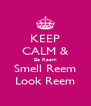 KEEP CALM & Be Reem Smell Reem Look Reem - Personalised Poster A4 size