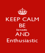 KEEP CALM BE Sarcastic  AND Enthusiastic - Personalised Poster A4 size