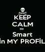 KEEP CALM Be  Smart İn MY PROFİL - Personalised Poster A4 size