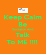 Keep Calm Be Sociable And Talk To ME !!!!  - Personalised Poster A4 size